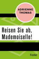 Adrienne Thomas: Reisen Sie ab, Mademoiselle!