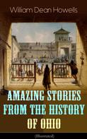 William Dean Howells: Amazing Stories from the History of Ohio (Illustrated)