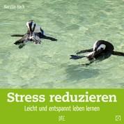 Stress reduzieren - Leicht und entspannt leben lernen