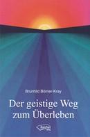 Brunhild Börner-Kray: Der geistige Weg zum Überleben ★