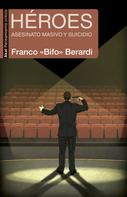 Franco «Bifo» Berardi: Héroes
