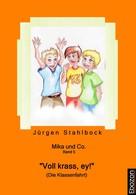 """Jürgen Stahlbock: Mika und Co. Band 5: """"Voll krass, ey!"""" (Die Klassenfahrt)"""