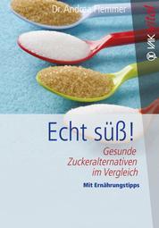 Echt süß! - Gesunde Zuckeralternativen im Vergleich Mit Ernährungstipps