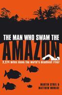 Martin Strel: The Man Who Swam the Amazon