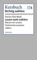 Florian Felix Weyh: Losen statt wählen