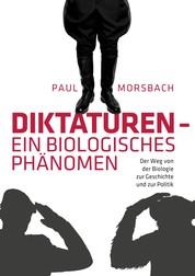 Diktaturen - ein biologisches Phänomen - Der Weg von der Biologie zur Geschichte und zur Politik