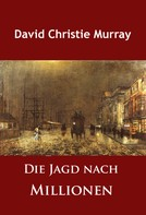David Christie Murray: Die Jagd nach Millionen