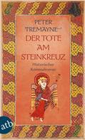 Peter Tremayne: Der Tote am Steinkreuz ★★★★★