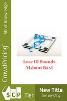 Nishant Baxi: Lose 10 Pounds