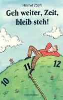 Helmut Zöpfl: Geh weiter, Zeit, bleib steh!