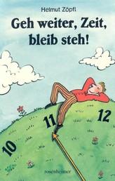 Geh weiter, Zeit, bleib steh!