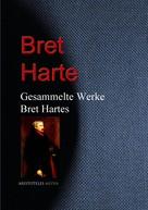 Bret Harte: Gesammelte Werke Bret Hartes