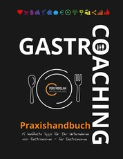 Gastro-Coaching Praxishandbuch 15 handfeste Tipps für Ihr Unternehmen - Handfeste Fakten für Gastronomen und Existenzgründer von erfolgreichen Gastronomen, damit WIRTs was in Ihrer Gastronomie!