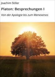 Platon: Besprechungen I - Von der Apologie bis zum Menexenos