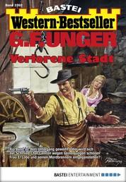 G. F. Unger Western-Bestseller 2392 - Western - Verlorene Stadt