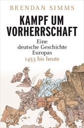 Kampf um Vorherrschaft - Eine deutsche Geschichte Europas 1453 bis heute