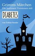 Tobias Sessler: Grimms Märchen. Die kuriosen Versionen mit Diabetes.