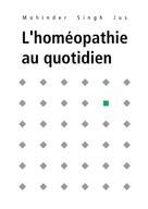 Mohinder Singh Jus: L'homéopathie au quotidien ★★★