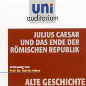 Alte Geschichte: Julius Caesar und das Ende der römischen Republik