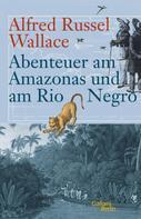 Alfred Russel Wallace: Abenteuer am Amazonas und am Rio Negro ★★★★★