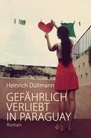 Heinrich Düllmann: GEFÄHRLICH VERLIEBT IN PARAGUAY ★