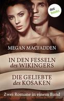 Megan MacFadden: In den Fesseln des Wikingers & Die Geliebte des Kosaken ★★★★