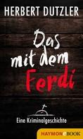Herbert Dutzler: Das mit dem Ferdi. Eine Kriminalgeschichte