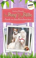 Andrea Wandel: Ein Pony für alle Fälle - Neunter Roman: Panik vor dem Reitabzeichen ★★★★