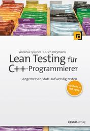 Lean Testing für C++-Programmierer - Angemessen statt aufwendig testen