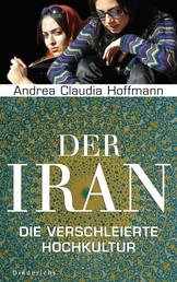 Der Iran - Die verschleierte Hochkultur
