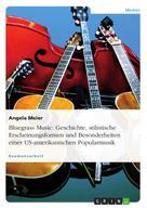 Angela Meier: Bluegrass Music: Geschichte, stilistische Erscheinungsformen und Besonderheiten einer US-amerikanischen Popularmusik