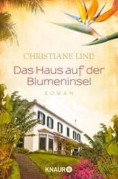 Das Haus auf der Blumeninsel - Roman