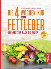 Die 4-Wochen-Kur gegen Fettleber - Leberfasten nach Dr. Worm