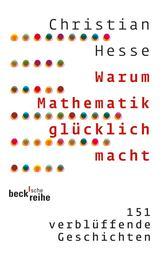 Warum Mathematik glücklich macht - 151 verblüffende Geschichten