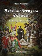 Heinz Kruschel: Rebell mit Kreuz und Schwert