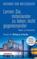 Richard von Weizsäcker: Lernen Sie, miteinander zu leben, nicht gegeneinander