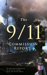 The 9/11 Commission Report - Full and Complete Account of the Circumstances Surrounding the September 11, 2001 Terrorist Attacks