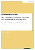 """Kathrin Montero Gonzalez: Das """"Maßgeblichkeitsprinzip"""" für Handels- und Steuerbilanz. Ein Auslaufmodell?"""