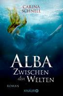 Carina Schnell: Alba - Zwischen den Welten ★★★★