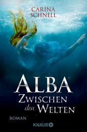 Alba - Zwischen den Welten - Roman