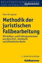 Methodik der juristischen Fallbearbeitung - Mit Aufbau- und Prüfungsschemata aus dem Zivil-, Strafrecht und öffentlichen Recht