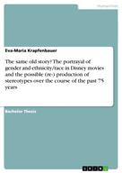 Eva-Maria Krapfenbauer: The same old story? The portrayal of gender and ethnicity/race in Disney movies and the possible (re-) production of stereotypes over the course of the past 75 years