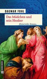Das Mädchen und sein Henker - Historischer Roman