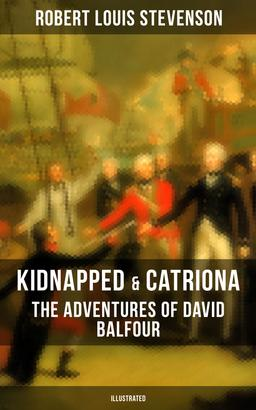 KIDNAPPED & CATRIONA: The Adventures of David Balfour (Illustrated)