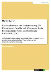 """Unternehmen in der Verantwortung für Umwelt und Gesellschaft. Corporate Social Responsibility (CSR) und Corporate Citizenship (CC) - Aufbau des Stabsbereichs """"Sustainable Development"""" eines größeren mittelständischen Unternehmens mit internationaler Ausrichtung"""