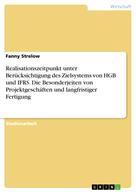 Fanny Strelow: Realisationszeitpunkt unter Berücksichtigung des Zielsystems von HGB und IFRS. Die Besonderjeiten von Projektgeschäften und langfristiger Fertigung