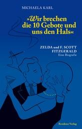 Wir brechen die 10 Gebote und uns den Hals - Zelda und F. Scott Fitzgerald. Eine Biografie