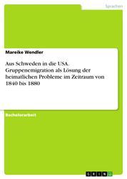 Aus Schweden in die USA. Gruppenemigration als Lösung der heimatlichen Probleme im Zeitraum von 1840 bis 1880