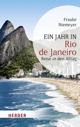 Ein Jahr in Rio de Janeiro - Reise in den Alltag
