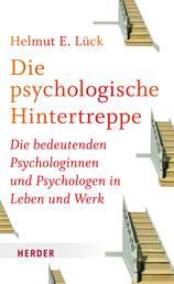 Die psychologische Hintertreppe - Die bedeutenden Psychologinnen und Psychologen in Leben und Werk